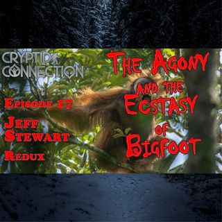 Episode 17  Jeff Stewart Redux-The Agony and the Ecstasy of Bigfoot