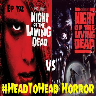 "Ep 192 "" #HeadToHead Horror - Night of the Living Dead vs Night of the Living Dead (1990)"