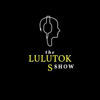 Episode 1 - the LULUTOKS show podcast