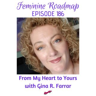 FR Ep #186 From My Heart to Yours with Gina R. Farrar