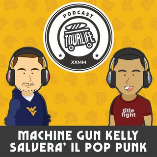 Machine Gun Kelly: Il portavoce del Pop-Punk nel 2020? - Tourlife Podcast #12