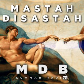 "MDB Summah Radio | Ep. 15 ""Mastah Disastah"""