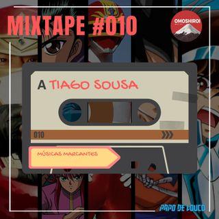 Mixtape #010 – Músicas marcantes – Tiago Sousa