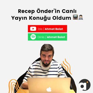 Dijital Pazarlama Uzmanı Recep Önder'in Canlı Yayın Konuğu Oldum - Ahmet Balat