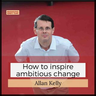 How to inspire ambitious change with Allan Kelly (pt 2)