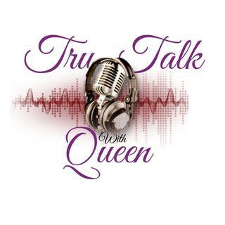 Tru Talk w/Queen 9/12/2021