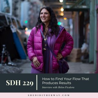 SDH229: How to Find Your Flow That Produces Results with Helen Ficalora
