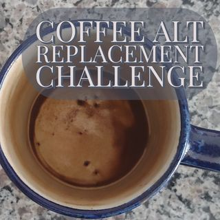 Coffee Alt Replacement Challenge - Day Zero
