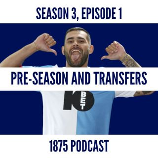 Season 3, Episode 1 | It's all about pre-season and transfers...
