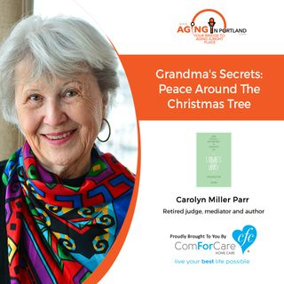 12/18/19: Carolyn with Blog: ToughConversations.net | Grandma's Secrets: Peace around the Christmas Tree | Aging in Portland