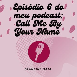 Episódio 6 - Call Me By Your Name