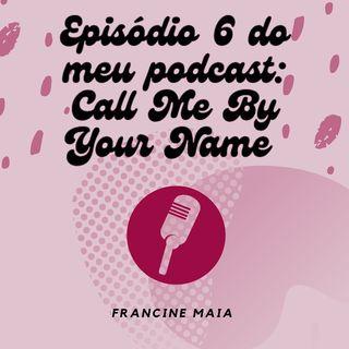 Episódio 6 - Call Me By Your Name