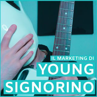 #5 - Il Marketing Di Young Signorino