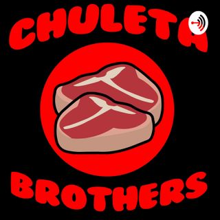"Episode 130- Who you going to Call ""Chuleta Brothers"" we're not afraid of no Ghost!"