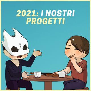 #9 - I Nostri Progetti per il 2021: Marketing, Crescita Personale e altro...