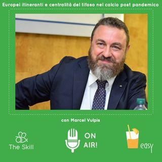 Skill Easy - Europei itineranti e centralità del tifoso in soccorso del calcio post pandemico, con Marcel Vulpis
