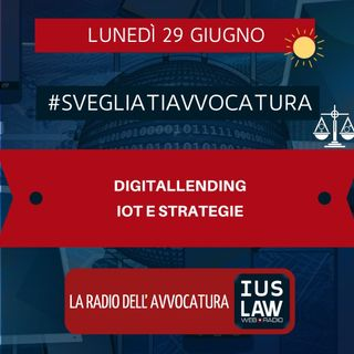 DIGITALLENDING – IOT E STRATEGIE – #SVEGLIATIAVVOCATURA