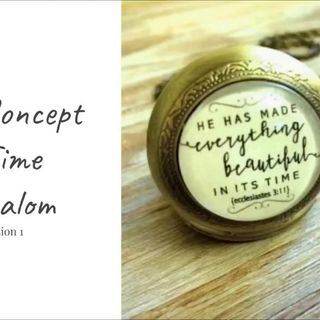 1 August 2018 - (#3 Session 1) God's Concept of Time - Shalom