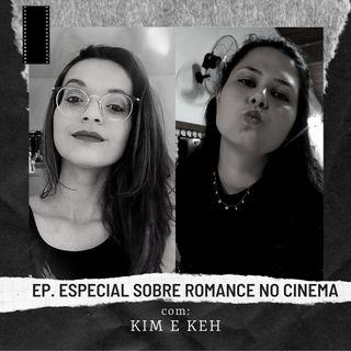 Ep.47: Sobre romance no cinema com @kimberlym.dias e @kerelonperes