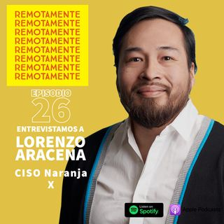 26 - Entrevistamos a Lorenzo Aracena, CISO de Naranja X.