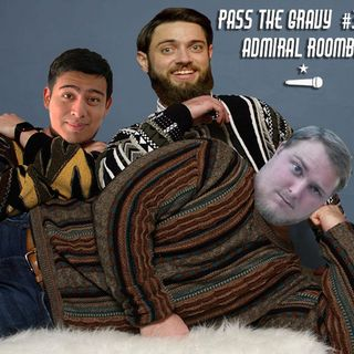 Pass The Gravy #355: Admiral Roomba