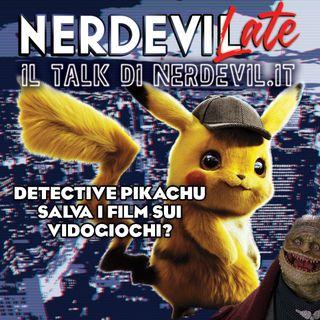 Nerdevilate 16/05/19 - Detective Pikachu salva i film sui videogiochi?