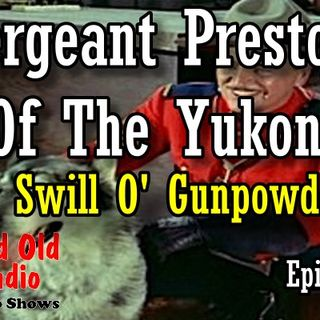Sergeant Preston Of The Yukon, A Swill O' Gunpowder Episode 1  | Good Old Radio #SergeantPreston #oldtimeradio