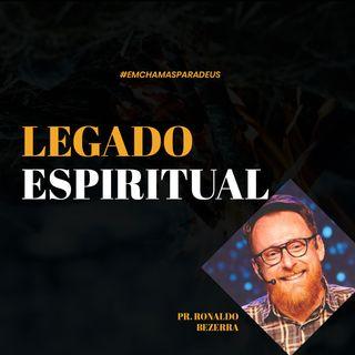 Legado Espiritual // pr. Ronaldo Bezerra