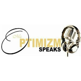 The Mz OptimiZm SpeakZ Show goes OFF~~~ Turn up on the Topics!