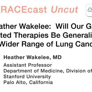 Dr. Heather Wakelee: Will Our Gains in Targeted Therapies Be Generalizable to a Wider Range of Lung Cancers?