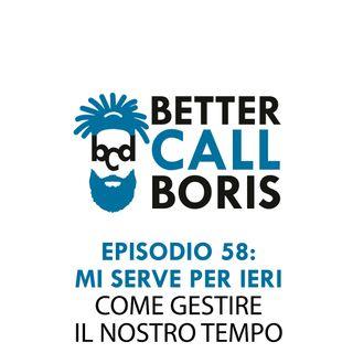 Better Call Boris episodio 58 - Mi serve per ieri