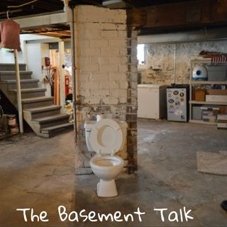The Basement Talk :7/7 - The Basement Talk