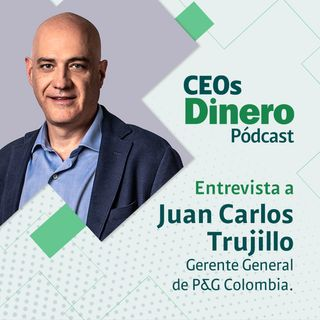 """""""El líder tiene que escuchar más de lo que habla"""": Juan Carlos Trujillo, gerente general de P&G Colombia"""