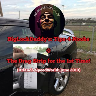 BigLockDaddy's: Tips 4 Noobs @ The Drag Track Your 1st Time