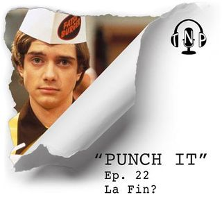 Punch It 22 - La Fin?