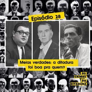 Ep 28 - Meias verdades: a ditadura foi boa pra quem?