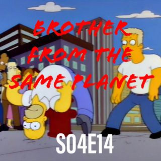 38) S04E14 (Brother From The Same Planet)