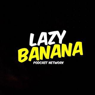 Lazy Banana Podcasts