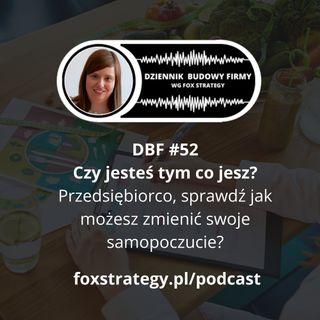 DBF #52 - Czy jesteś tym co jesz? Przedsiębiorco, sprawdź jak możesz zmienić swoje samopoczucie [BIZNES]