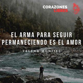 El arma para seguir permaneciendo es el amor - Yelena Montiel