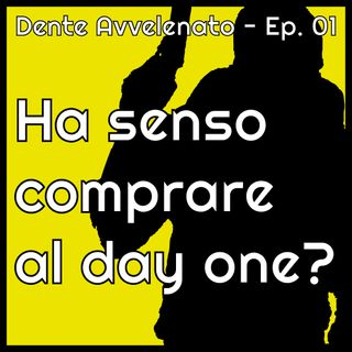 Ep.1 - Ha senso comprare al day one?