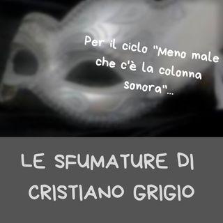 """Per il ciclo """"Meno male che c'è la colonna sonora"""": Le sfumature di Cristiano Grigio"""