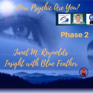 How Psychic Are You- Phase 2 with Host, Janet M. Reynolds in Insight with Blue Feather