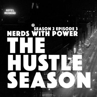 The Hustle Season 2: Epi. 3 Nerds with Power