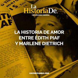 La historia de amor entre Édith Piaf y Marlene Dietrich • Historia Culturizando