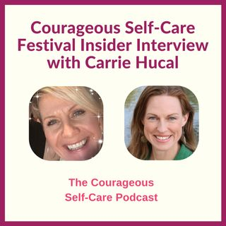 Courageous Self-Care Festival Insider Interview with Carrie Hucal