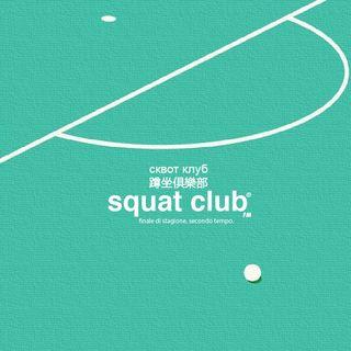 Squat Club finale di stagione, SECONDO TEMPO