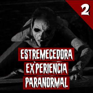 Estremecedora experiencia paranormal - 2ª Parte | Historias reales de terror