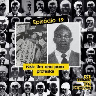 Ep 19 - 1968: Um ano para protestar