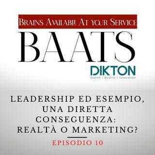 Leadership ed esempio, una diretta conseguenza: realtà o marketing?